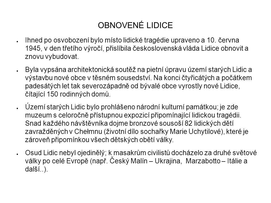 OBNOVENÉ LIDICE ● Ihned po osvobození bylo místo lidické tragédie upraveno a 10. června 1945, v den třetího výročí, přislíbila československá vláda Li