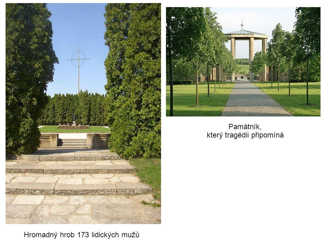 Hromadný hrob 173 lidických mužů Památník, který tragédii připomíná