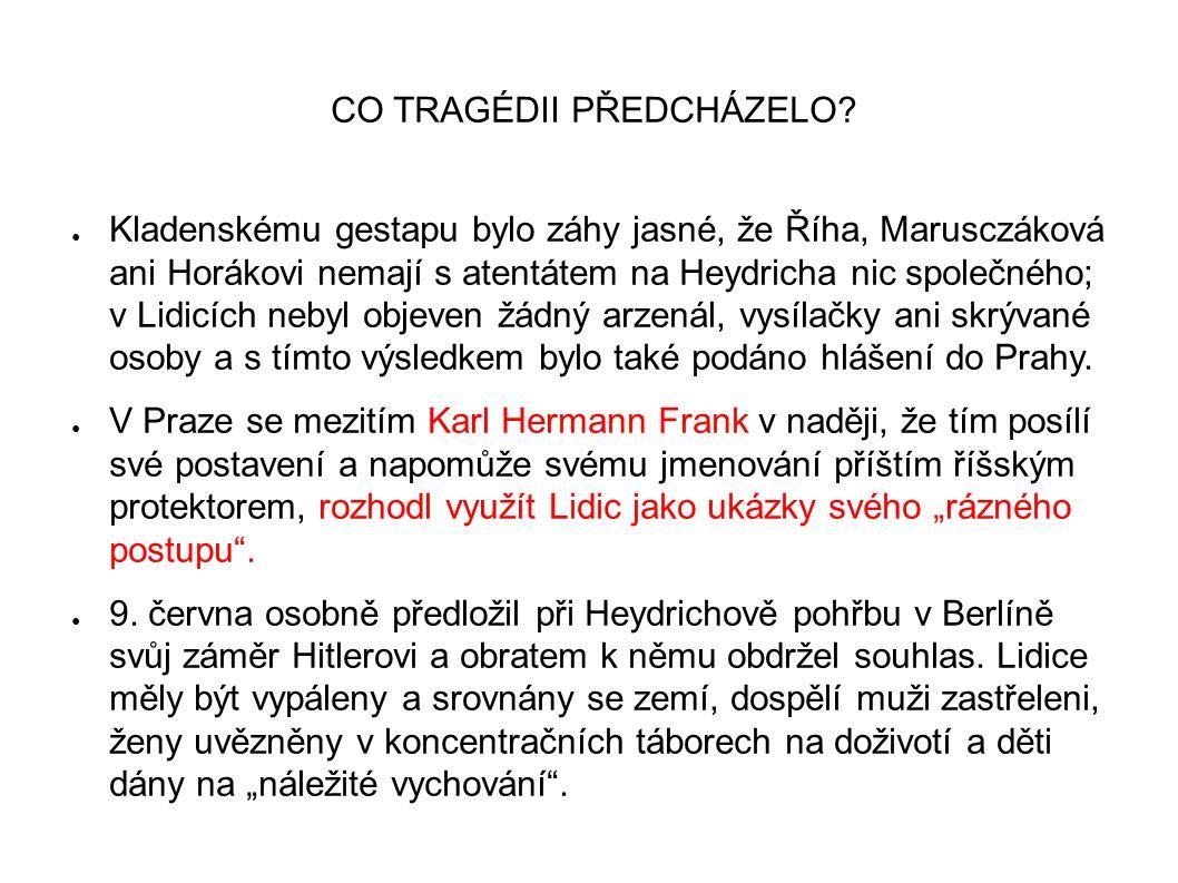 CO TRAGÉDII PŘEDCHÁZELO? ● Kladenskému gestapu bylo záhy jasné, že Říha, Marusczáková ani Horákovi nemají s atentátem na Heydricha nic společného; v L