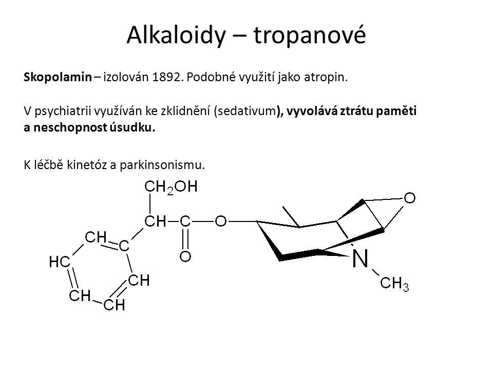 Alkaloidy – tropanové Skopolamin – izolován 1892. Podobné využití jako atropin.