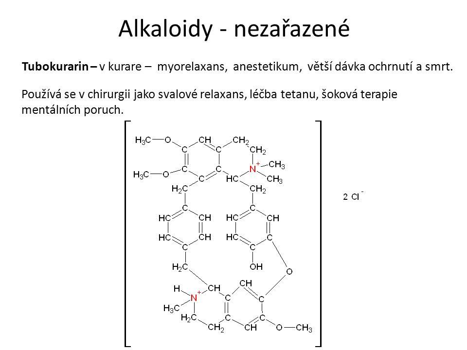 Alkaloidy - nezařazené Tubokurarin – v kurare – myorelaxans, anestetikum, větší dávka ochrnutí a smrt.