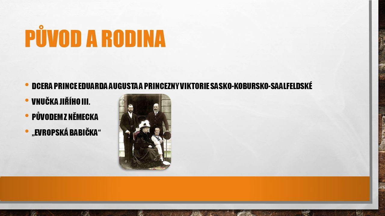 PŮVOD A RODINA DCERA PRINCE EDUARDA AUGUSTA A PRINCEZNY VIKTORIE SASKO-KOBURSKO-SAALFELDSKÉ VNUČKA JIŘÍHO III.