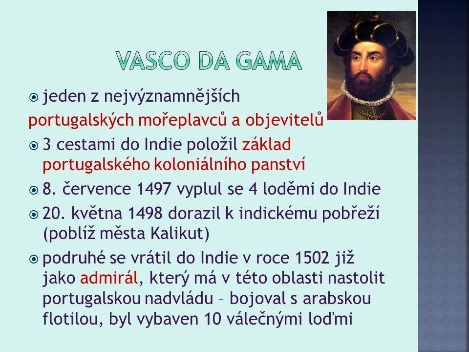  jeden z nejvýznamnějších portugalských mořeplavců a objevitelů  3 cestami do Indie položil základ portugalského koloniálního panství  8. července