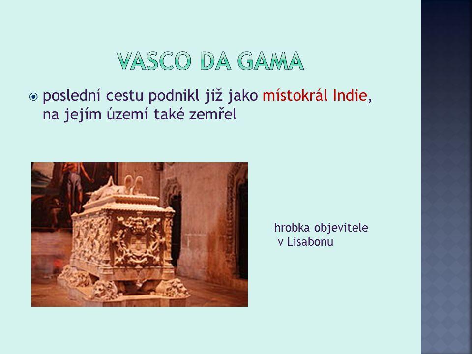  poslední cestu podnikl již jako místokrál Indie, na jejím území také zemřel hrobka objevitele v Lisabonu