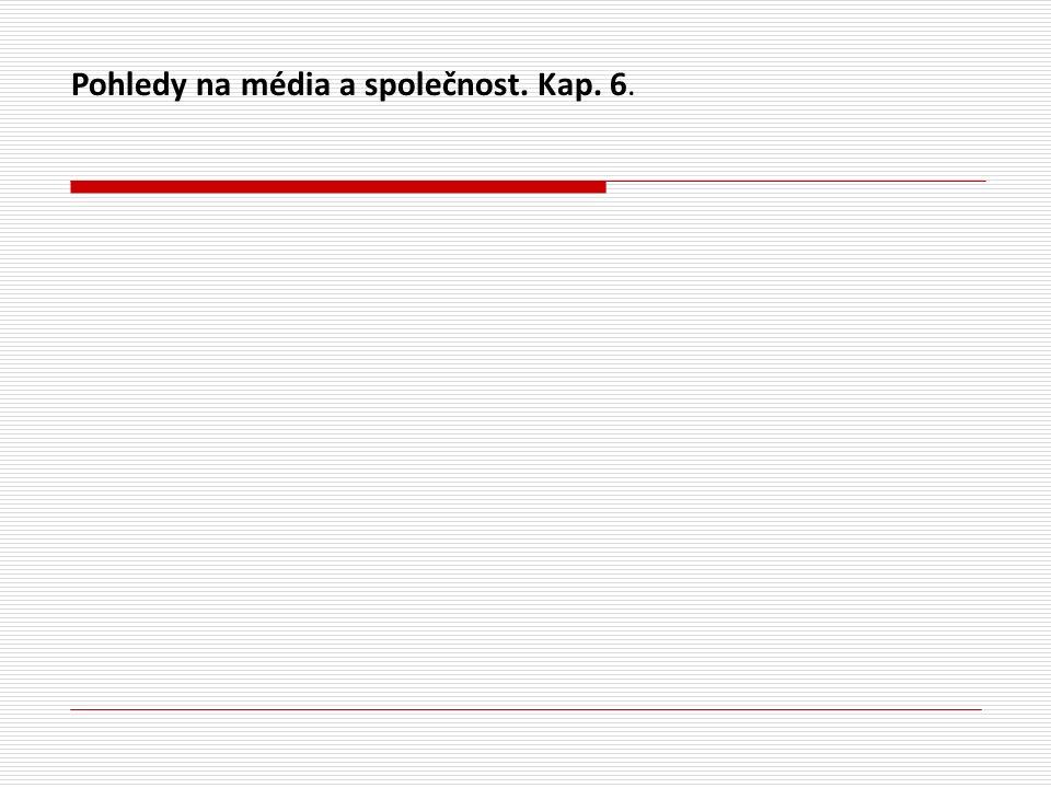 Pohledy na média a společnost. Kap. 6.