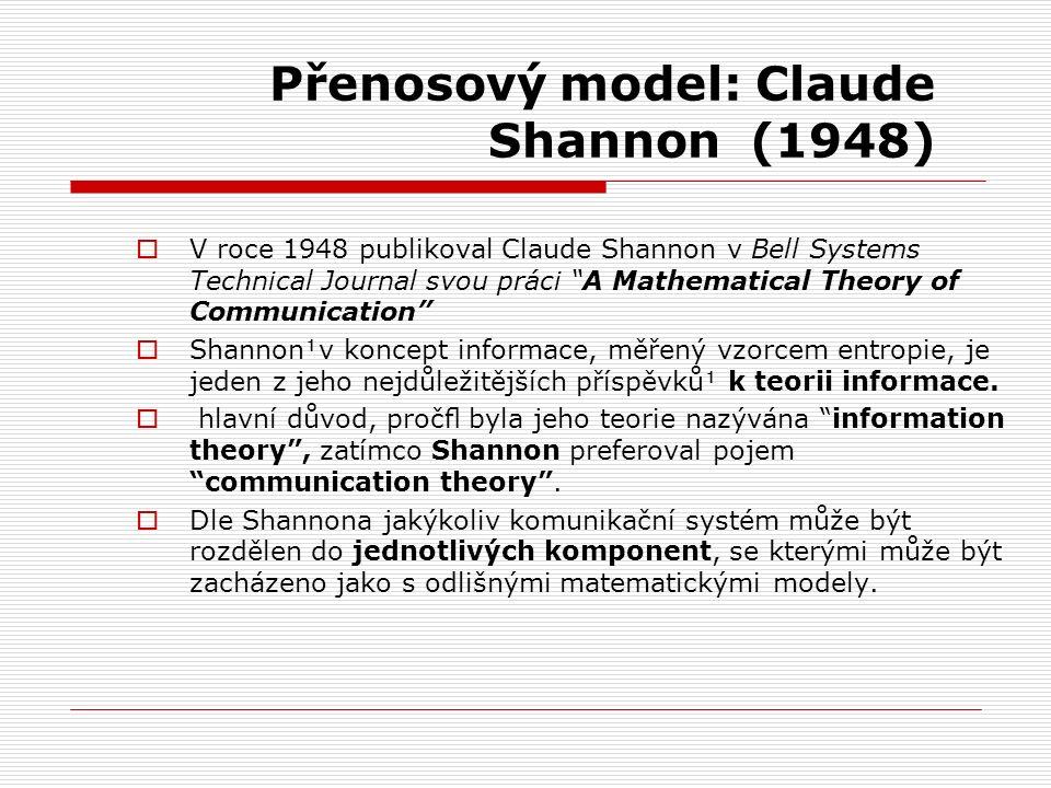 Přenosový model: Claude Shannon (1948)  V roce 1948 publikoval Claude Shannon v Bell Systems Technical Journal svou práci A Mathematical Theory of Communication  Shannonv koncept informace, měřený vzorcem entropie, je jeden z jeho nejdůležitějších příspěvků k teorii informace.