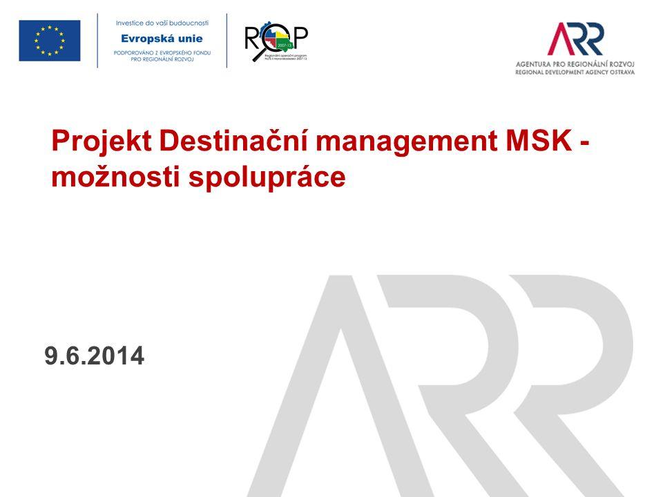 9.6.2014 Projekt Destinační management MSK - možnosti spolupráce