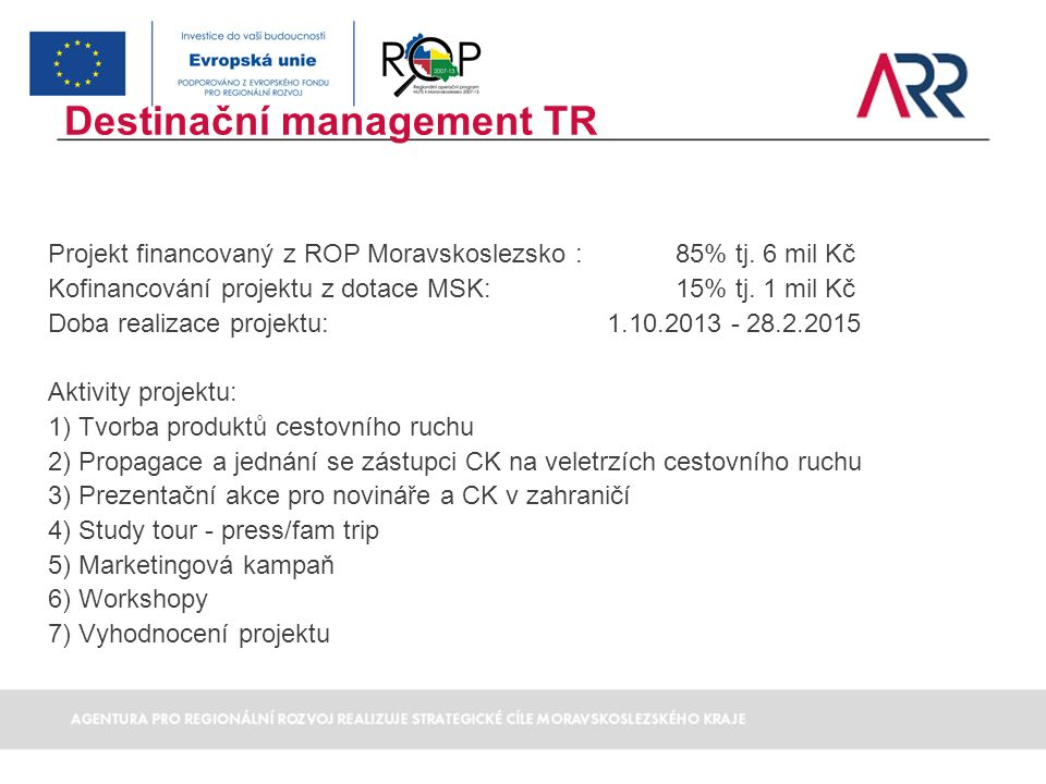 Projekt financovaný z ROP Moravskoslezsko : 85% tj. 6 mil Kč Kofinancování projektu z dotace MSK:15% tj. 1 mil Kč Doba realizace projektu: 1.10.2013 -