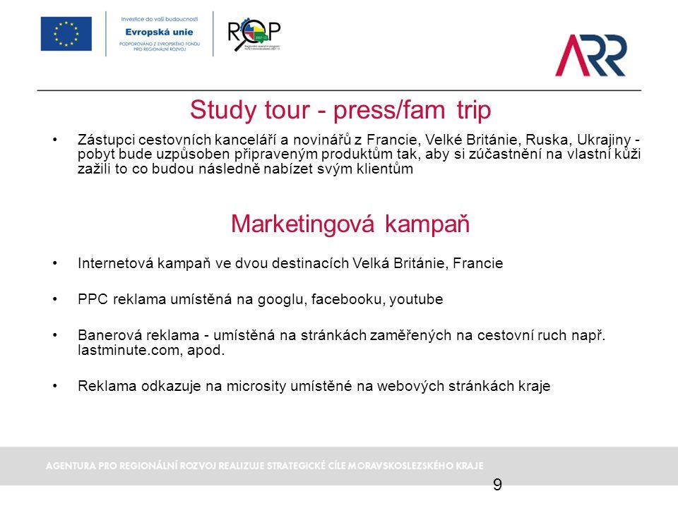 9 Study tour - press/fam trip Zástupci cestovních kanceláří a novinářů z Francie, Velké Británie, Ruska, Ukrajiny - pobyt bude uzpůsoben připraveným produktům tak, aby si zúčastnění na vlastní kůži zažili to co budou následně nabízet svým klientům Marketingová kampaň Internetová kampaň ve dvou destinacích Velká Británie, Francie PPC reklama umístěná na googlu, facebooku, youtube Banerová reklama - umístěná na stránkách zaměřených na cestovní ruch např.
