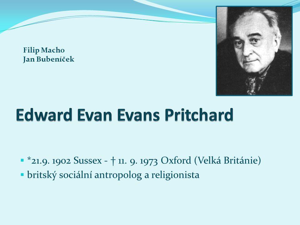  *21.9. 1902 Sussex - † 11. 9. 1973 Oxford (Velká Británie)  britský sociální antropolog a religionista Filip Macho Jan Bubeníček