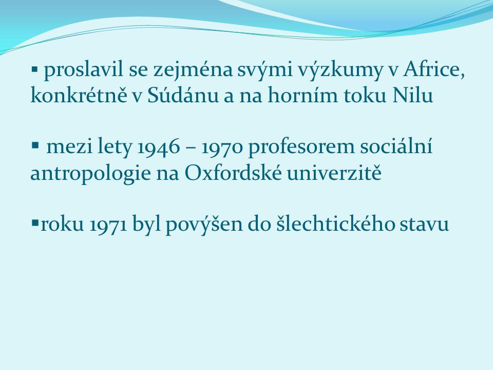  proslavil se zejména svými výzkumy v Africe, konkrétně v Súdánu a na horním toku Nilu  mezi lety 1946 – 1970 profesorem sociální antropologie na Ox