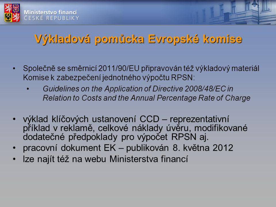 Společně se směrnicí 2011/90/EU připravován též výkladový materiál Komise k zabezpečení jednotného výpočtu RPSN: Guidelines on the Application of Directive 2008/48/EC in Relation to Costs and the Annual Percentage Rate of Charge výklad klíčových ustanovení CCD – reprezentativní příklad v reklamě, celkové náklady úvěru, modifikované dodatečné předpoklady pro výpočet RPSN aj.