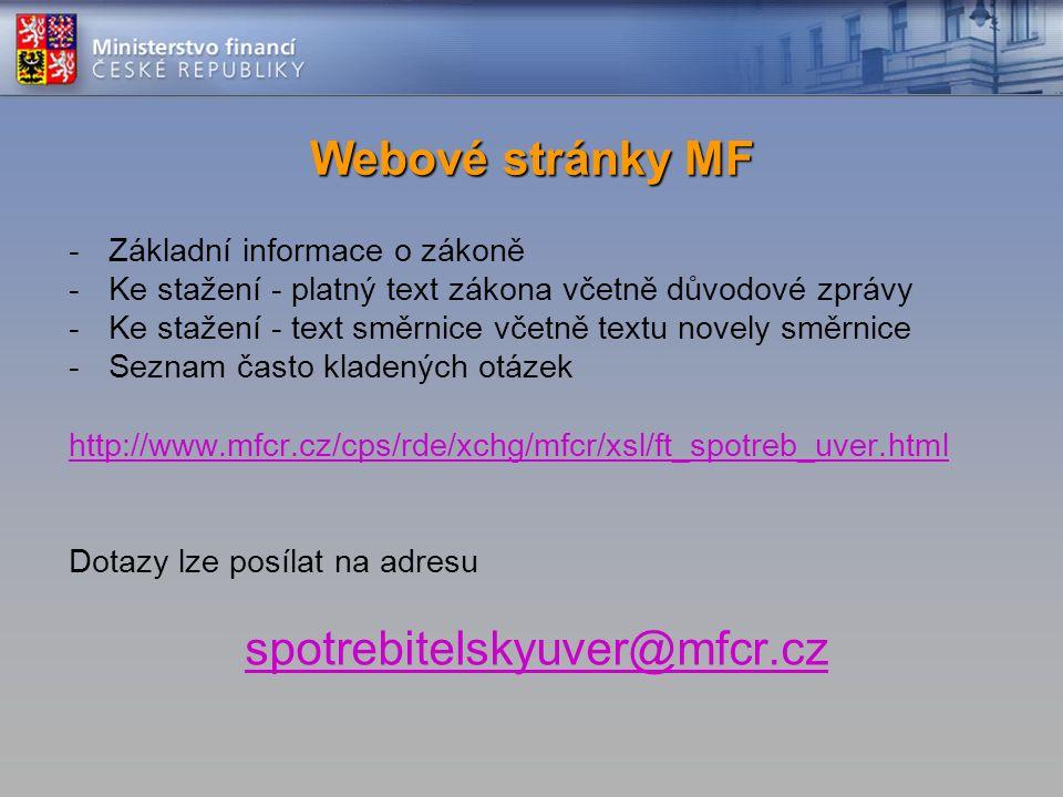 -Základní informace o zákoně -Ke stažení - platný text zákona včetně důvodové zprávy -Ke stažení - text směrnice včetně textu novely směrnice -Seznam často kladených otázek http://www.mfcr.cz/cps/rde/xchg/mfcr/xsl/ft_spotreb_uver.html Dotazy lze posílat na adresu spotrebitelskyuver@mfcr.cz Webové stránky MF
