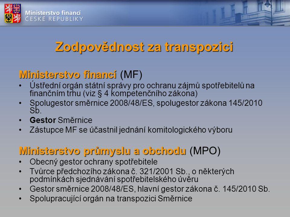 Zodpovědnost za transpozici Ministerstvo financí Ministerstvo financí (MF) Ústřední orgán státní správy pro ochranu zájmů spotřebitelů na finančním trhu (viz § 4 kompetenčního zákona) Spolugestor směrnice 2008/48/ES, spolugestor zákona 145/2010 Sb.