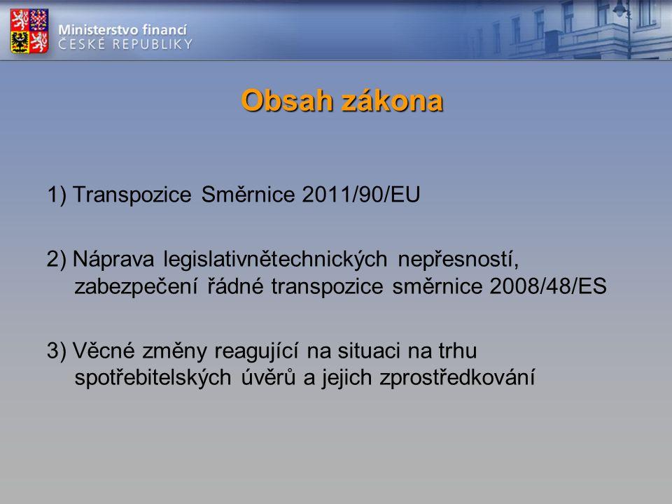 Obsah zákona 1) Transpozice Směrnice 2011/90/EU 2) Náprava legislativnětechnických nepřesností, zabezpečení řádné transpozice směrnice 2008/48/ES 3) Věcné změny reagující na situaci na trhu spotřebitelských úvěrů a jejich zprostředkování