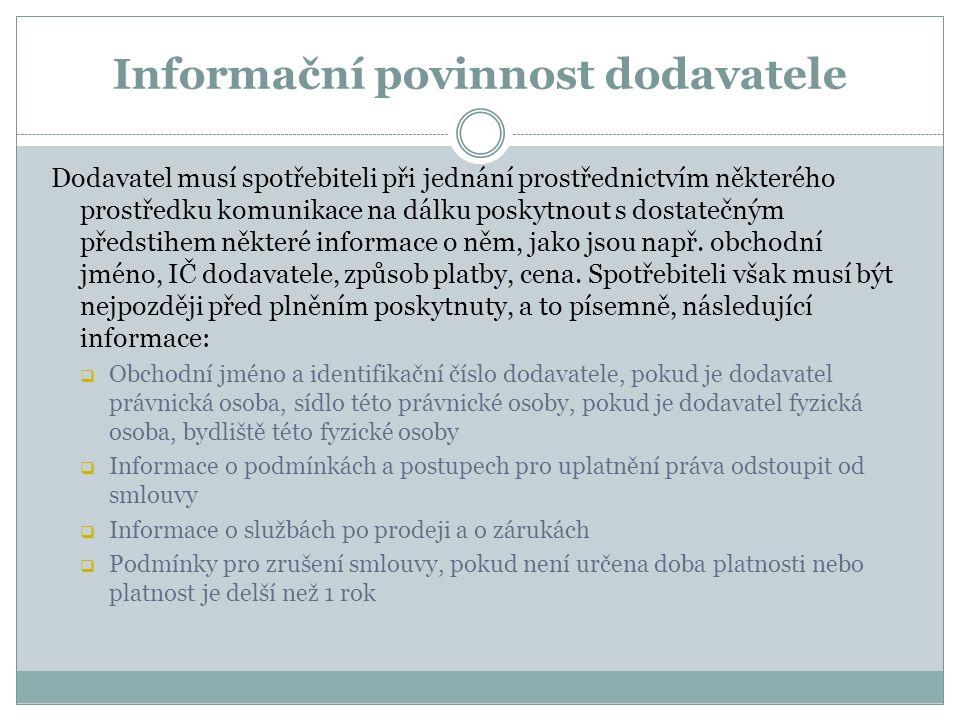 Informační povinnost dodavatele Dodavatel musí spotřebiteli při jednání prostřednictvím některého prostředku komunikace na dálku poskytnout s dostatečným předstihem některé informace o něm, jako jsou např.