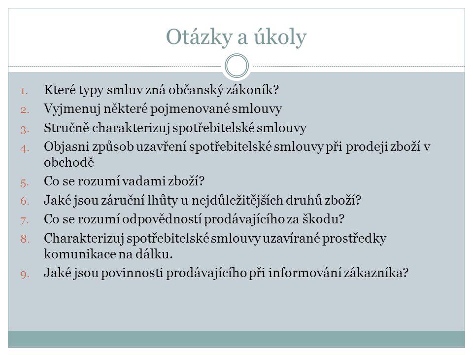Otázky a úkoly 1. Které typy smluv zná občanský zákoník? 2. Vyjmenuj některé pojmenované smlouvy 3. Stručně charakterizuj spotřebitelské smlouvy 4. Ob