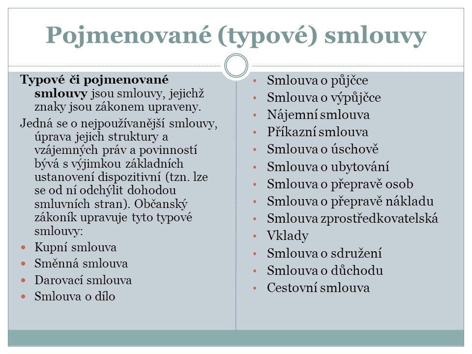 Pojmenované (typové) smlouvy Typové či pojmenované smlouvy jsou smlouvy, jejichž znaky jsou zákonem upraveny. Jedná se o nejpoužívanější smlouvy, úpra
