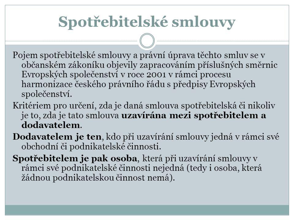 Spotřebitelské smlouvy Pojem spotřebitelské smlouvy a právní úprava těchto smluv se v občanském zákoníku objevily zapracováním příslušných směrnic Evropských společenství v roce 2001 v rámci procesu harmonizace českého právního řádu s předpisy Evropských společenství.