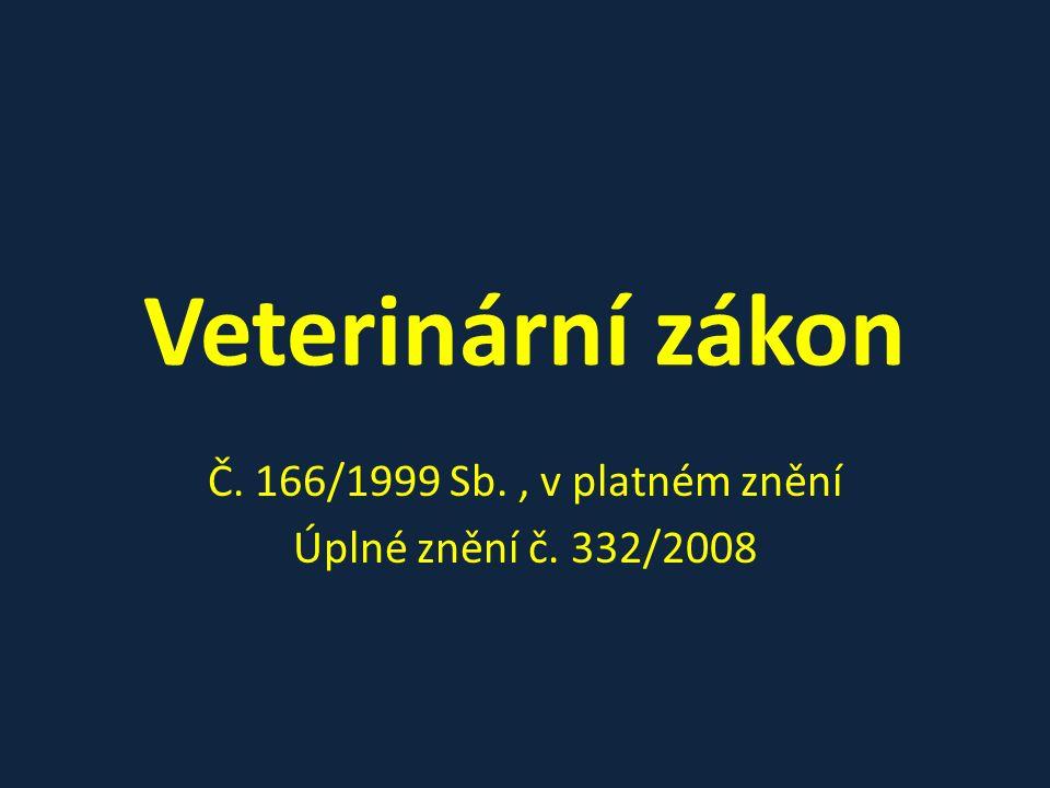 Veterinární zákon Č. 166/1999 Sb., v platném znění Úplné znění č. 332/2008