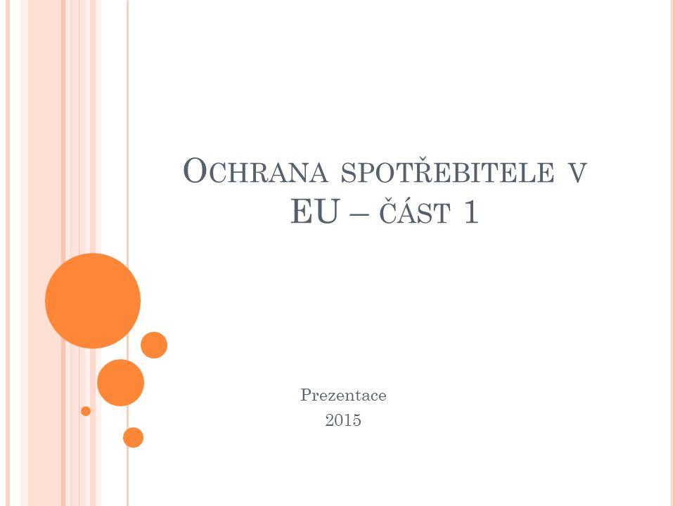 O CHRANA SPOTŘEBITELE V EU – ČÁST 1 Prezentace 2015
