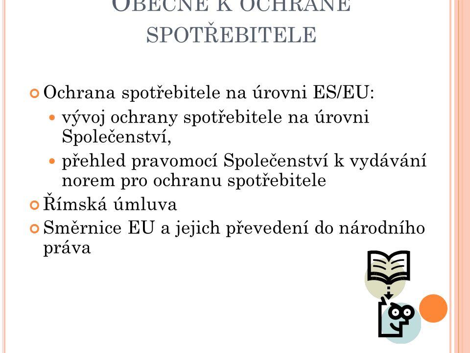 O BECNĚ K OCHRANĚ SPOTŘEBITELE Ochrana spotřebitele na úrovni ES/EU: vývoj ochrany spotřebitele na úrovni Společenství, přehled pravomocí Společenství