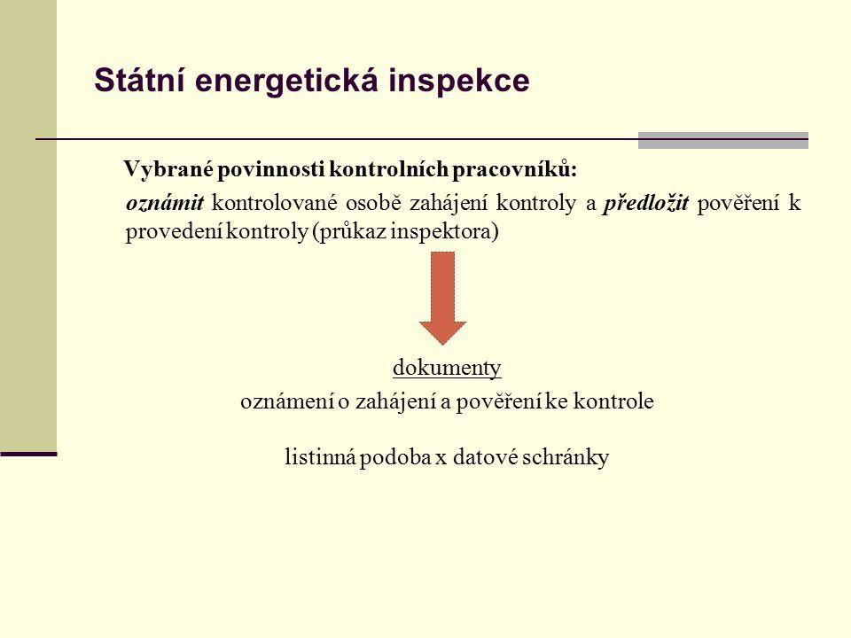 Státní energetická inspekce Vybrané povinnosti kontrolních pracovníků: oznámit kontrolované osobě zahájení kontroly a předložit pověření k provedení kontroly (průkaz inspektora) dokumenty oznámení o zahájení a pověření ke kontrole listinná podoba x datové schránky