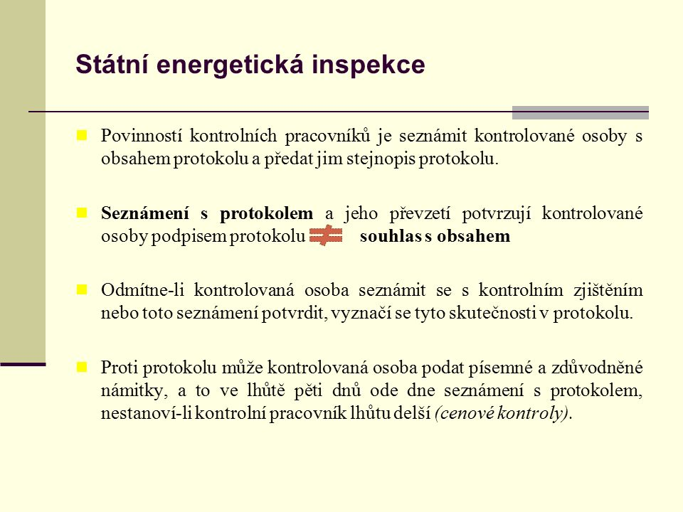 Státní energetická inspekce Povinností kontrolních pracovníků je seznámit kontrolované osoby s obsahem protokolu a předat jim stejnopis protokolu. Sez