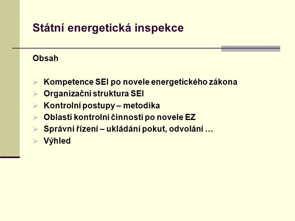 Státní energetická inspekce Obsah  Kompetence SEI po novele energetického zákona  Organizační struktura SEI  Kontrolní postupy – metodika  Oblasti kontrolní činnosti po novele EZ  Správní řízení – ukládání pokut, odvolání …  Výhled