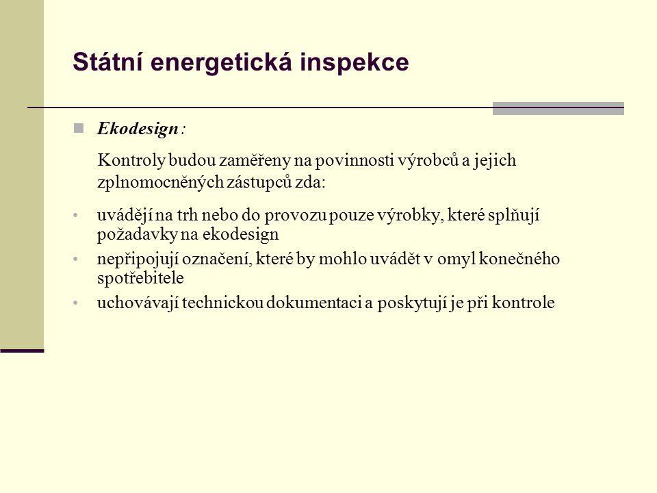 Státní energetická inspekce Ekodesign : Kontroly budou zaměřeny na povinnosti výrobců a jejich zplnomocněných zástupců zda: uvádějí na trh nebo do provozu pouze výrobky, které splňují požadavky na ekodesign nepřipojují označení, které by mohlo uvádět v omyl konečného spotřebitele uchovávají technickou dokumentaci a poskytují je při kontrole
