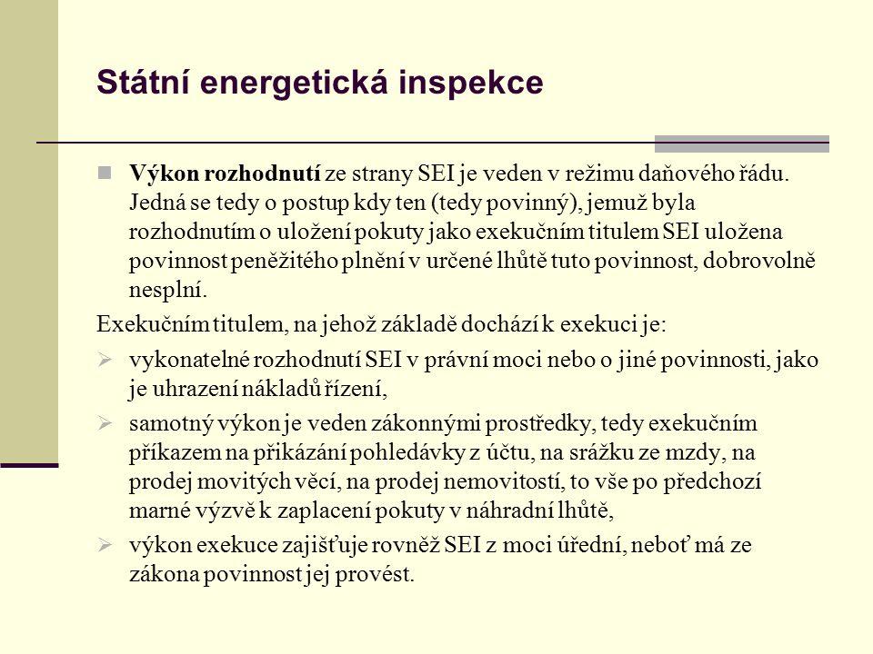 Státní energetická inspekce Výkon rozhodnutí ze strany SEI je veden v režimu daňového řádu. Jedná se tedy o postup kdy ten (tedy povinný), jemuž byla