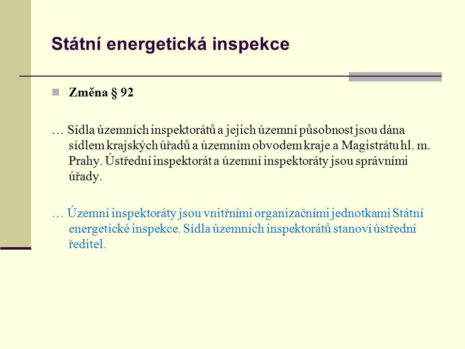 Státní energetická inspekce Změna § 92 … Sídla územních inspektorátů a jejich územní působnost jsou dána sídlem krajských úřadů a územním obvodem kraj