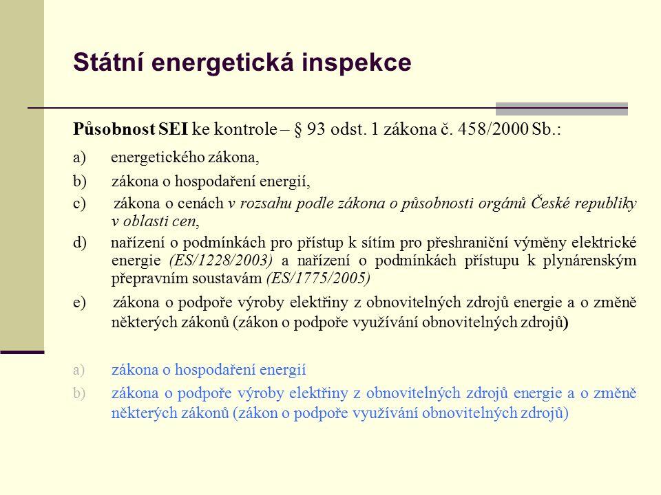 Státní energetická inspekce Působnost SEI ke kontrole – § 93 odst. 1 zákona č. 458/2000 Sb.: a) energetického zákona, b) zákona o hospodaření energií,