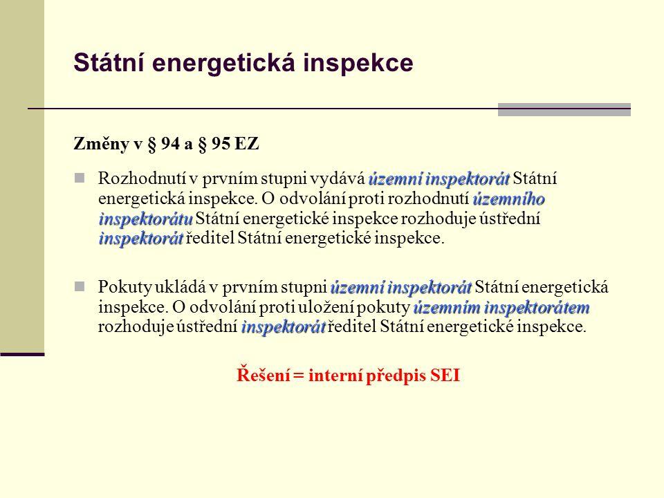 Státní energetická inspekce Změny v § 94 a § 95 EZ územní inspektorát územního inspektorátu inspektorát Rozhodnutí v prvním stupni vydává územní inspe