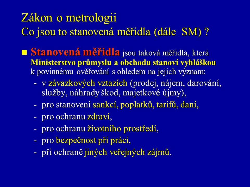 Zákon o metrologii Co jsou to stanovená měřidla (dále SM) .