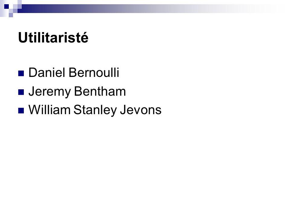 Utilitaristé Daniel Bernoulli Jeremy Bentham William Stanley Jevons