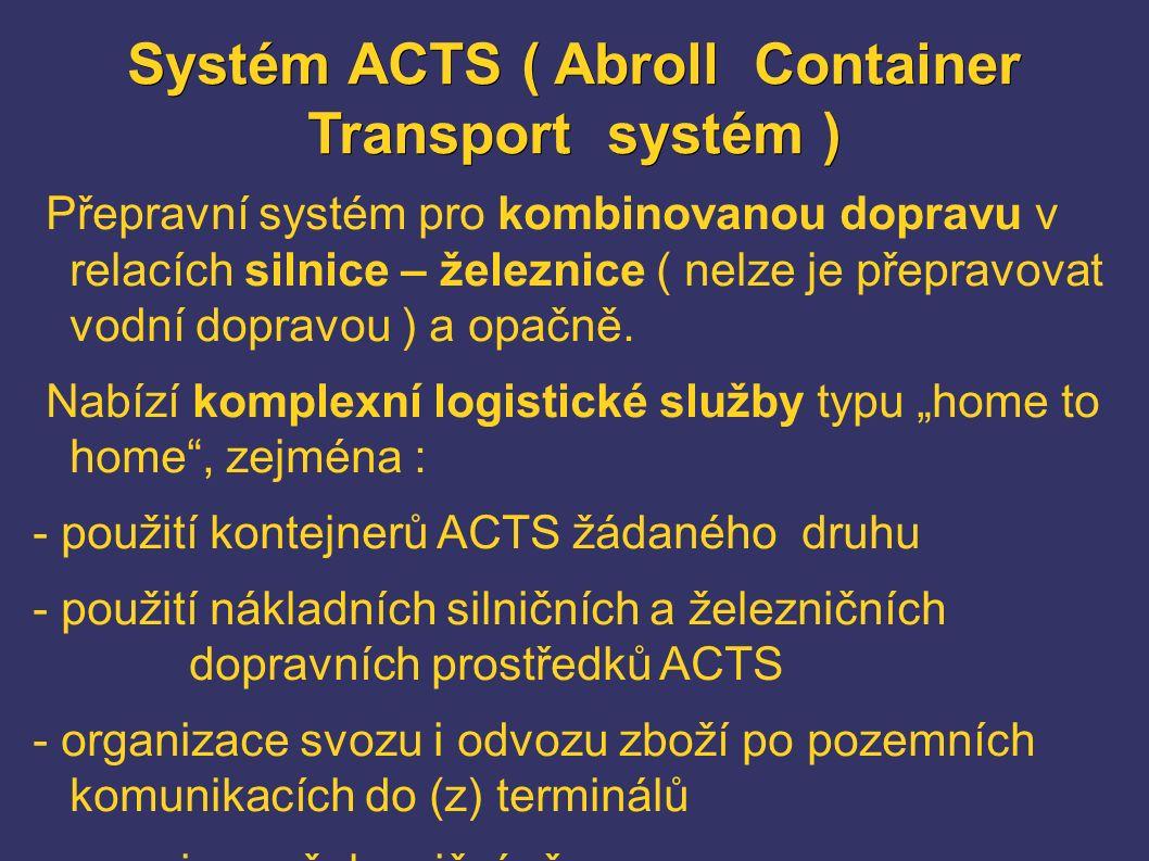 Systém ACTS ( Abroll Container Transport systém ) Přepravní systém pro kombinovanou dopravu v relacích silnice – železnice ( nelze je přepravovat vodní dopravou ) a opačně.