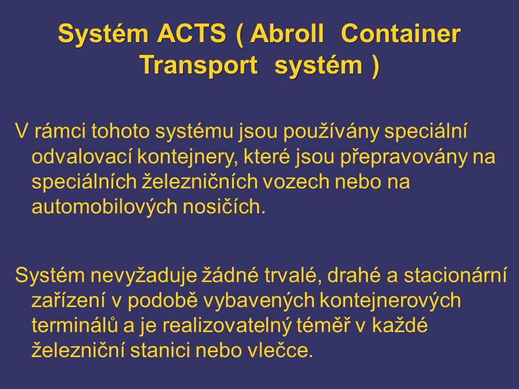 Systém ACTS ( Abroll Container Transport systém ) V rámci tohoto systému jsou používány speciální odvalovací kontejnery, které jsou přepravovány na speciálních železničních vozech nebo na automobilových nosičích.