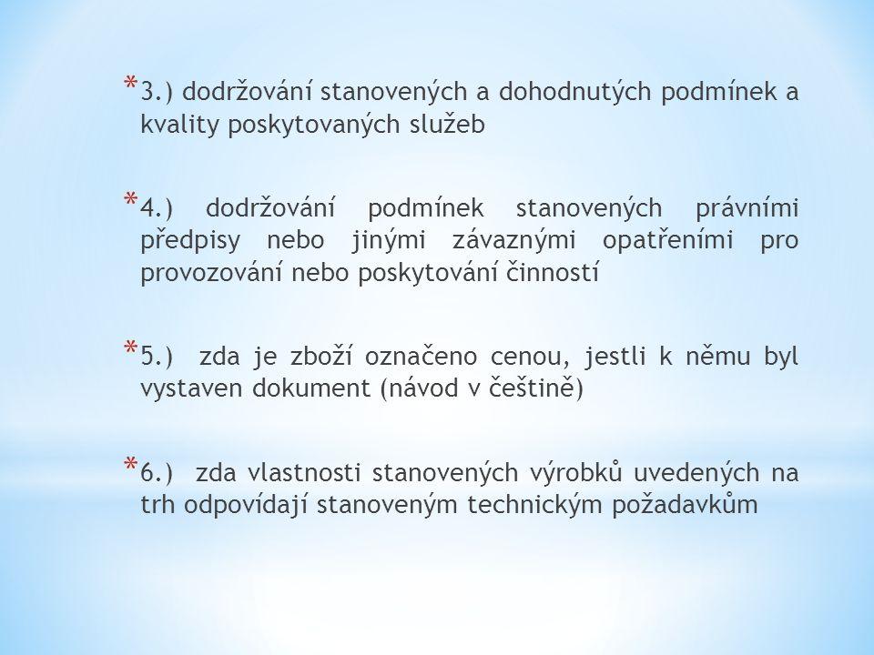 * 3.) dodržování stanovených a dohodnutých podmínek a kvality poskytovaných služeb * 4.) dodržování podmínek stanovených právními předpisy nebo jinými závaznými opatřeními pro provozování nebo poskytování činností * 5.) zda je zboží označeno cenou, jestli k němu byl vystaven dokument (návod v češtině) * 6.) zda vlastnosti stanovených výrobků uvedených na trh odpovídají stanoveným technickým požadavkům