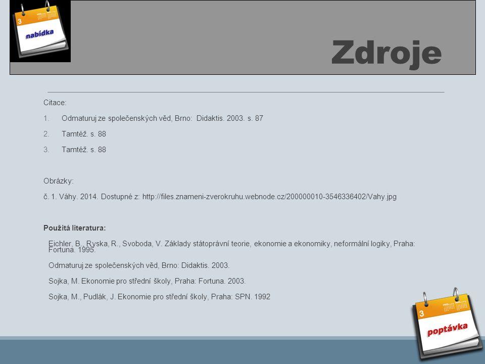 Zdroje Citace: 1.Odmaturuj ze společenských věd, Brno: Didaktis. 2003. s. 87 2.Tamtéž. s. 88 3.Tamtéž. s. 88 Obrázky: č. 1. Váhy. 2014. Dostupné z: ht
