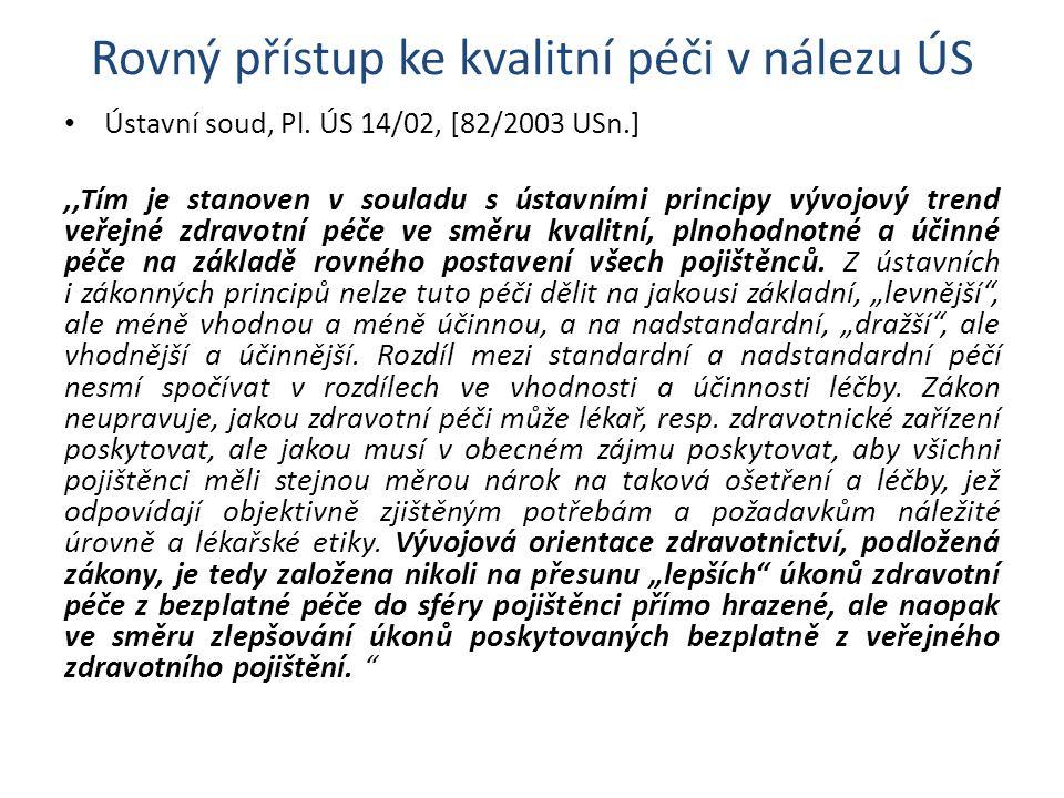 Rovný přístup ke kvalitní péči v nálezu ÚS Ústavní soud, Pl. ÚS 14/02, [82/2003 USn.],,Tím je stanoven v souladu s ústavními principy vývojový trend v
