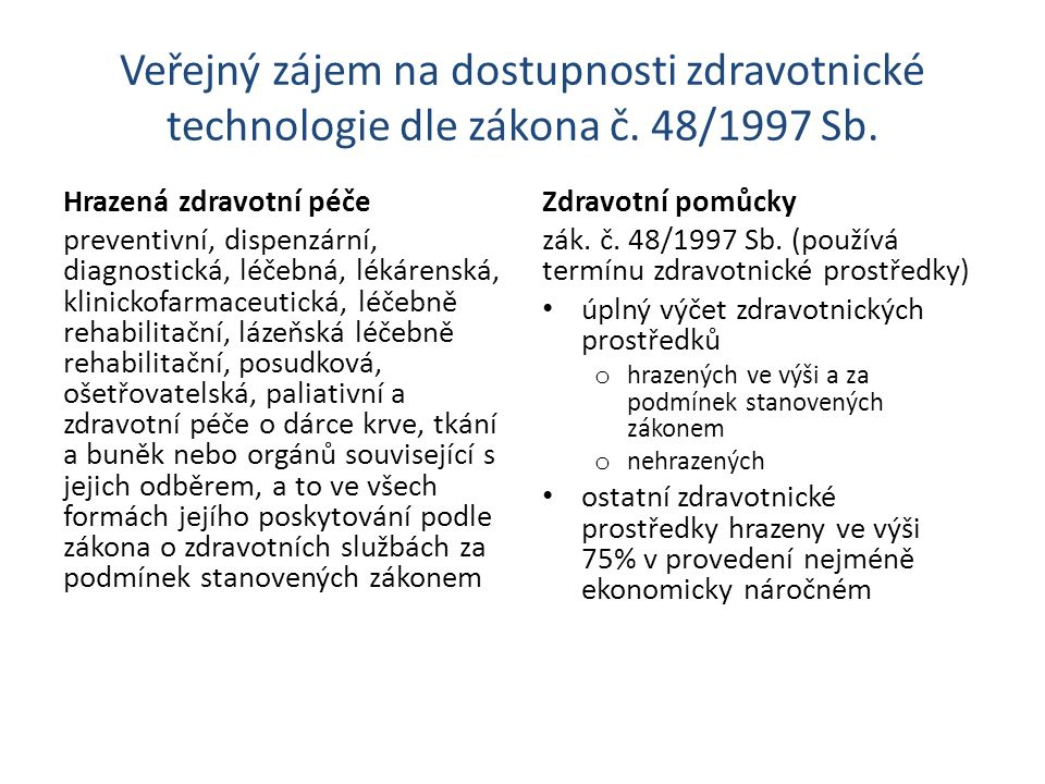 Veřejný zájem na dostupnosti zdravotnické technologie dle zákona č. 48/1997 Sb. Hrazená zdravotní péče preventivní, dispenzární, diagnostická, léčebná