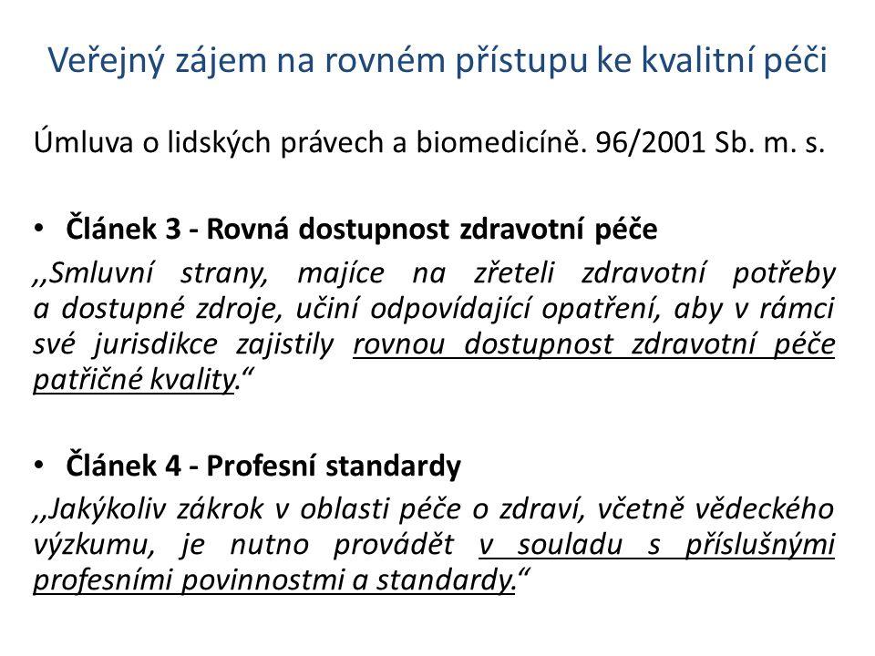 Veřejný zájem na rovném přístupu ke kvalitní péči Úmluva o lidských právech a biomedicíně. 96/2001 Sb. m. s. Článek 3 - Rovná dostupnost zdravotní péč