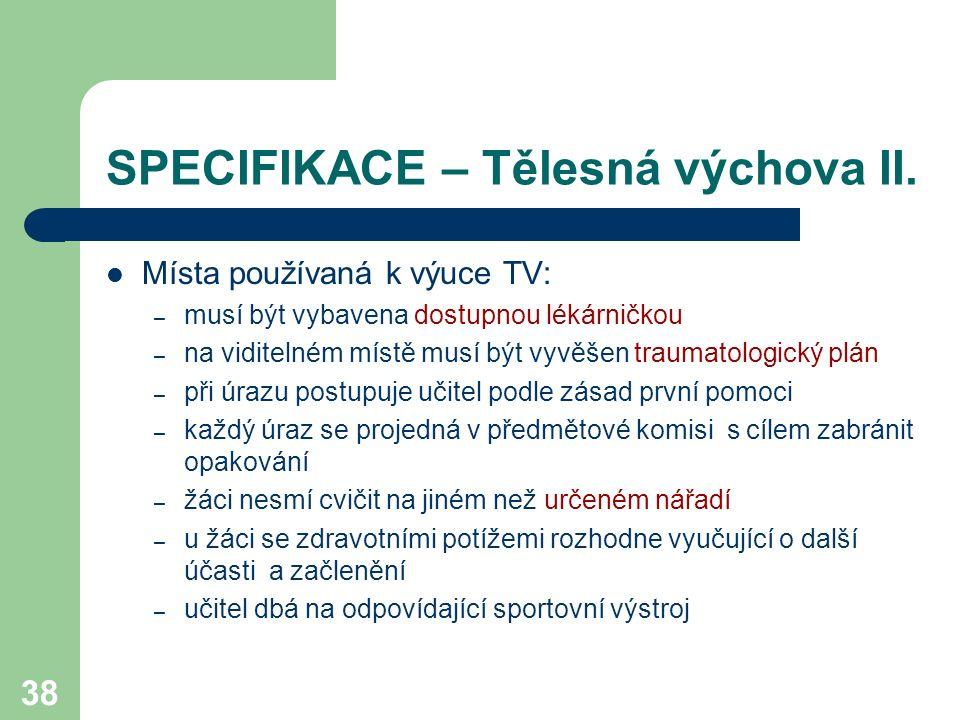 38 SPECIFIKACE – Tělesná výchova II. Místa používaná k výuce TV: – musí být vybavena dostupnou lékárničkou – na viditelném místě musí být vyvěšen trau