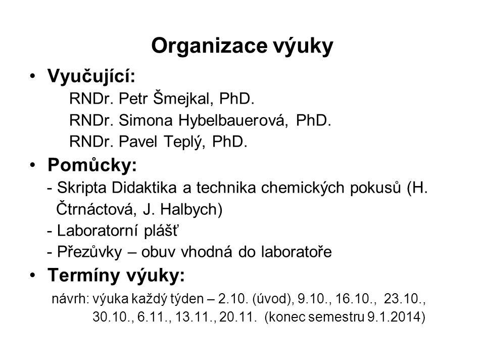 Organizace výuky Vyučující: RNDr. Petr Šmejkal, PhD.