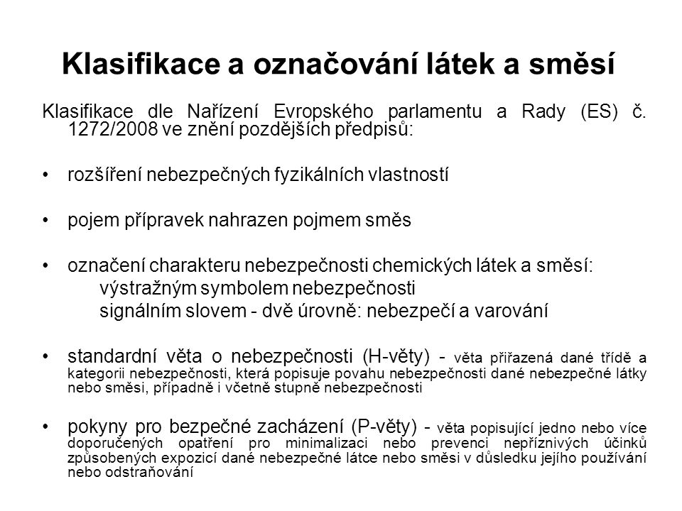 Klasifikace a označování látek a směsí Klasifikace dle Nařízení Evropského parlamentu a Rady (ES) č. 1272/2008 ve znění pozdějších předpisů: rozšíření