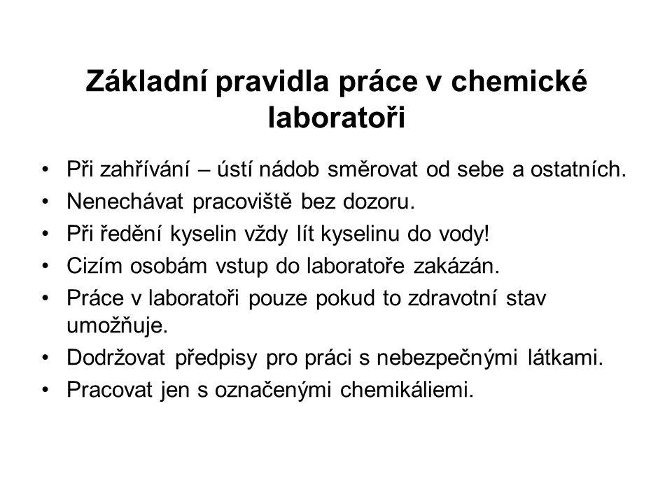 Základní pravidla práce v chemické laboratoři Při zahřívání – ústí nádob směrovat od sebe a ostatních. Nenechávat pracoviště bez dozoru. Při ředění ky
