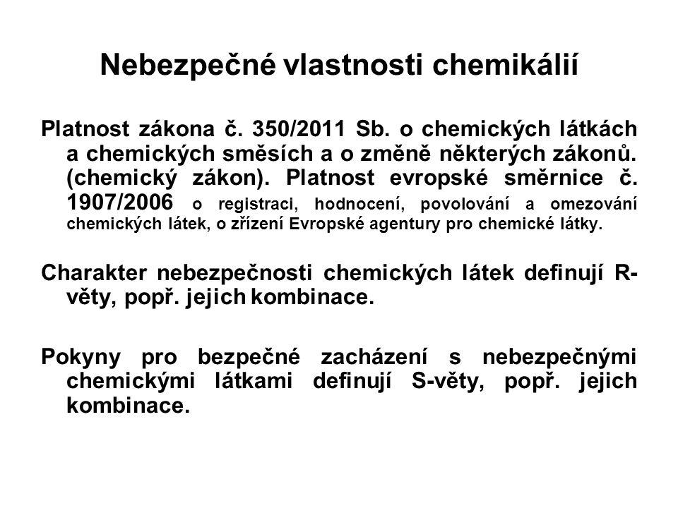 Nebezpečné vlastnosti chemikálií Platnost zákona č. 350/2011 Sb. o chemických látkách a chemických směsích a o změně některých zákonů. (chemický zákon