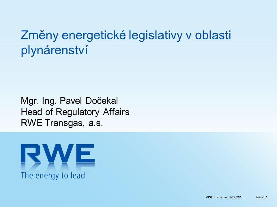 RWE Transgas 9/24/2016PAGE 1 Změny energetické legislativy v oblasti plynárenství Mgr.