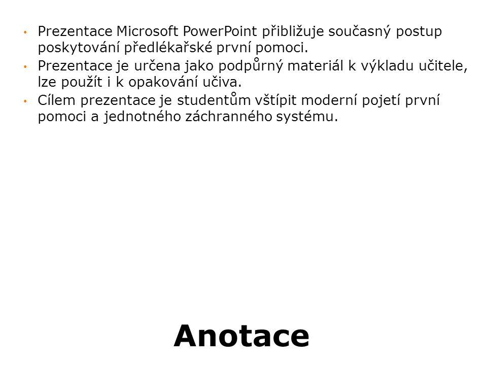 Anotace Prezentace Microsoft PowerPoint přibližuje současný postup poskytování předlékařské první pomoci.